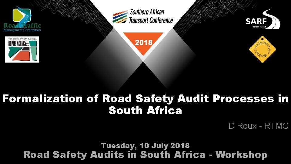 Formalization of Road Safety Audit Processes in South Africa D Roux - RTMC Tuesday,