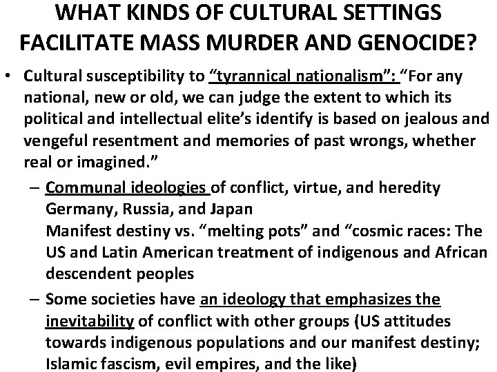 WHAT KINDS OF CULTURAL SETTINGS FACILITATE MASS MURDER AND GENOCIDE? • Cultural susceptibility to
