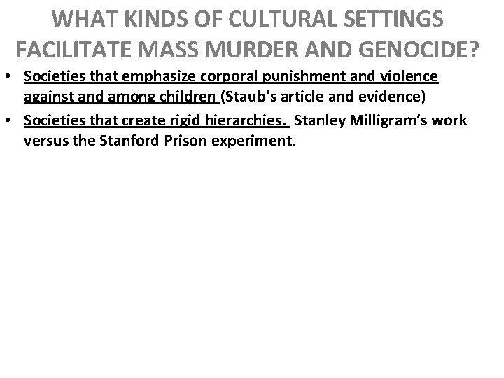 WHAT KINDS OF CULTURAL SETTINGS FACILITATE MASS MURDER AND GENOCIDE? • Societies that emphasize