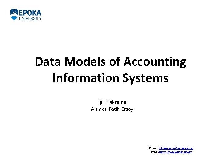 Data Models of Accounting Information Systems Igli Hakrama Ahmed Fatih Ersoy E-mail: iglihakrama@epoka. edu.