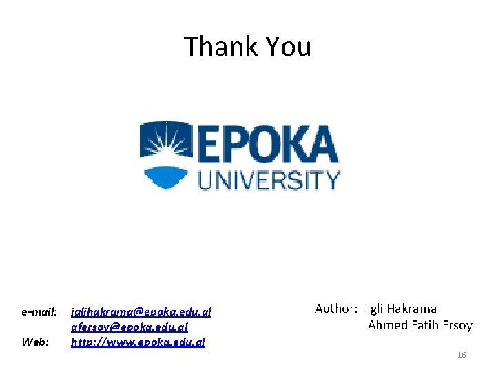 Thank You e-mail: Web: iglihakrama@epoka. edu. al afersoy@epoka. edu. al http: //www. epoka. edu.