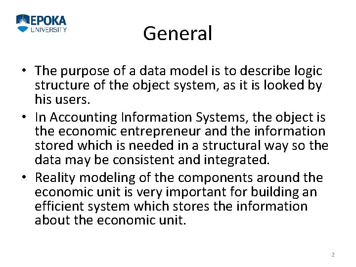 General • The purpose of a data model is to describe logic structure of