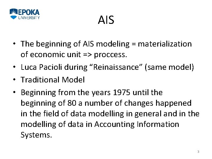 AIS • The beginning of AIS modeling = materialization of economic unit => proccess.