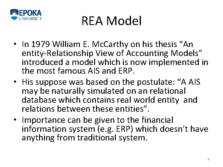 """REA Model • In 1979 William E. Mc. Carthy on his thesis """"An entity-Relationship"""