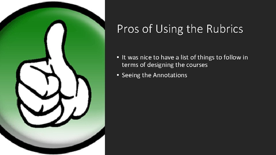 Pros of Using the Rubrics • It was nice to have a list of
