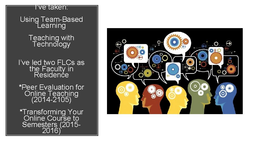 I've taken: Using Team-Based Learning Teaching with Technology I've led two FLCs as the