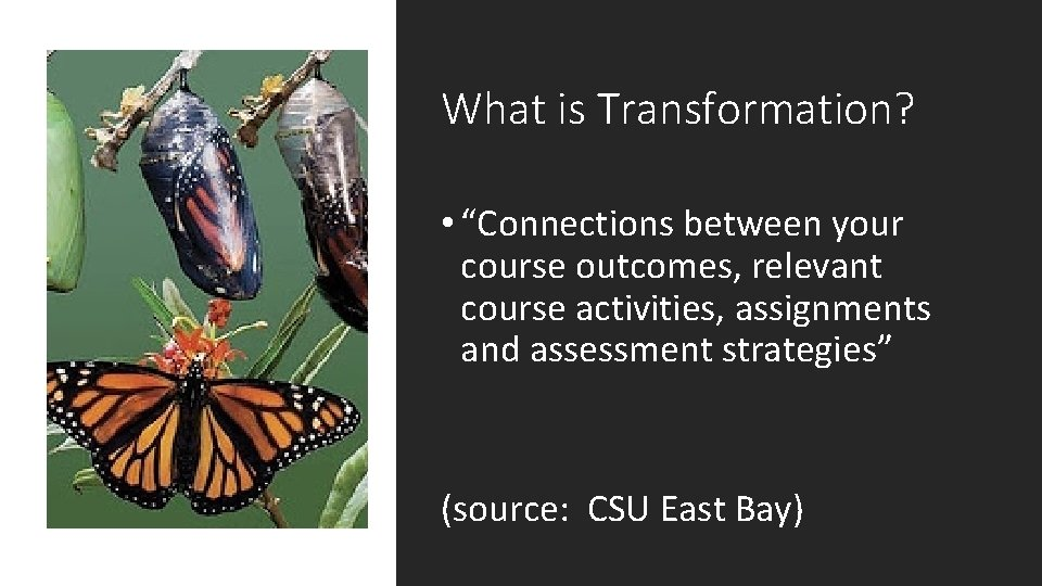 """What is Transformation? • """"Connections between your course outcomes, relevant course activities, assignments and"""