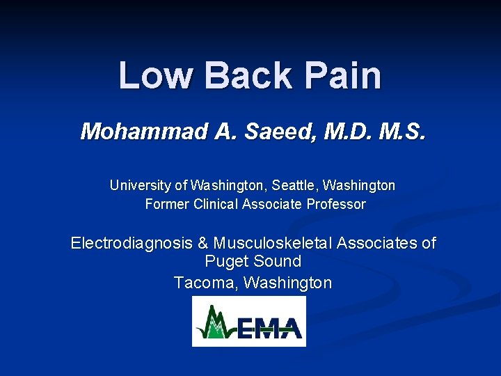 Low Back Pain Mohammad A. Saeed, M. D. M. S. University of Washington, Seattle,