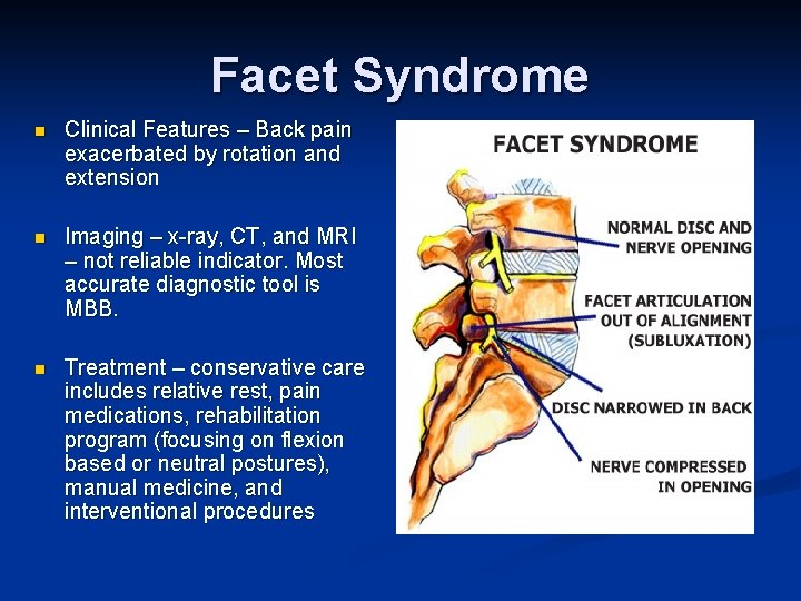Facet Syndrome n Clinical Features – Back pain exacerbated by rotation and extension n