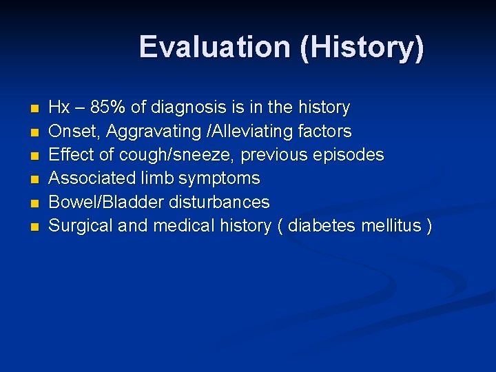 Evaluation (History) n n n Hx – 85% of diagnosis is in the history