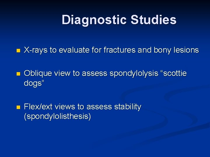 Diagnostic Studies n X-rays to evaluate for fractures and bony lesions n Oblique view