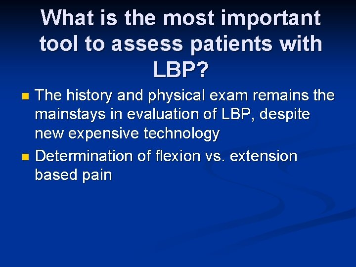 What is the most important tool to assess patients with LBP? The history and