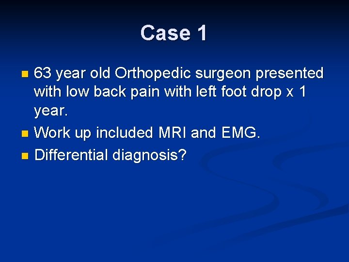 Case 1 63 year old Orthopedic surgeon presented with low back pain with left