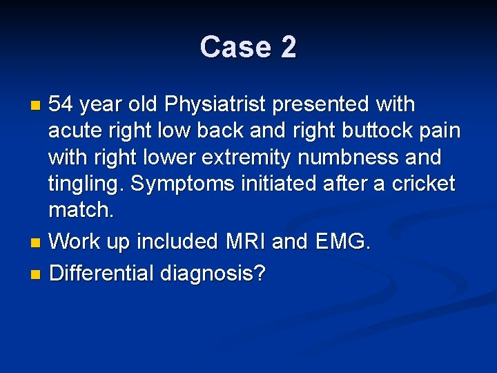 Case 2 54 year old Physiatrist presented with acute right low back and right