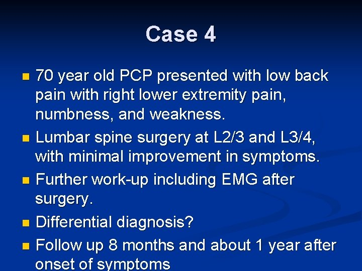 Case 4 70 year old PCP presented with low back pain with right lower
