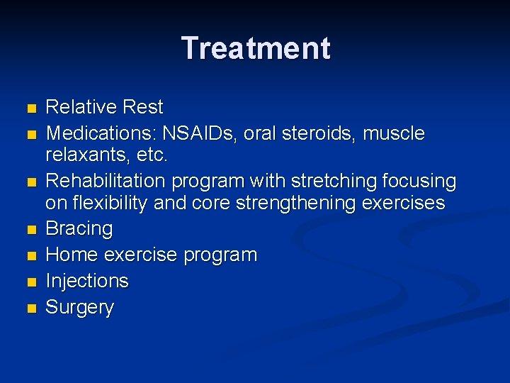 Treatment n n n n Relative Rest Medications: NSAIDs, oral steroids, muscle relaxants, etc.