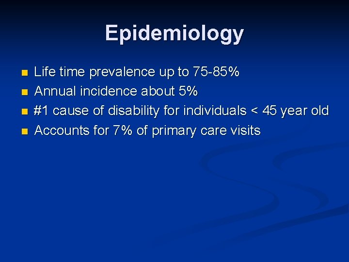 Epidemiology n n Life time prevalence up to 75 -85% Annual incidence about 5%