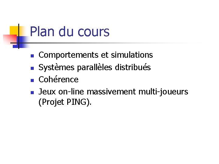 Plan du cours n n Comportements et simulations Systèmes parallèles distribués Cohérence Jeux on-line