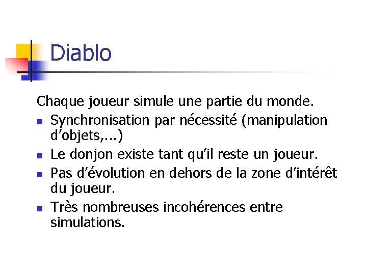 Diablo Chaque joueur simule une partie du monde. n Synchronisation par nécessité (manipulation d'objets,