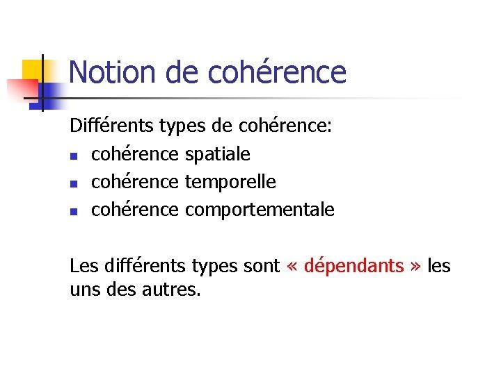 Notion de cohérence Différents types de cohérence: n cohérence spatiale n cohérence temporelle n