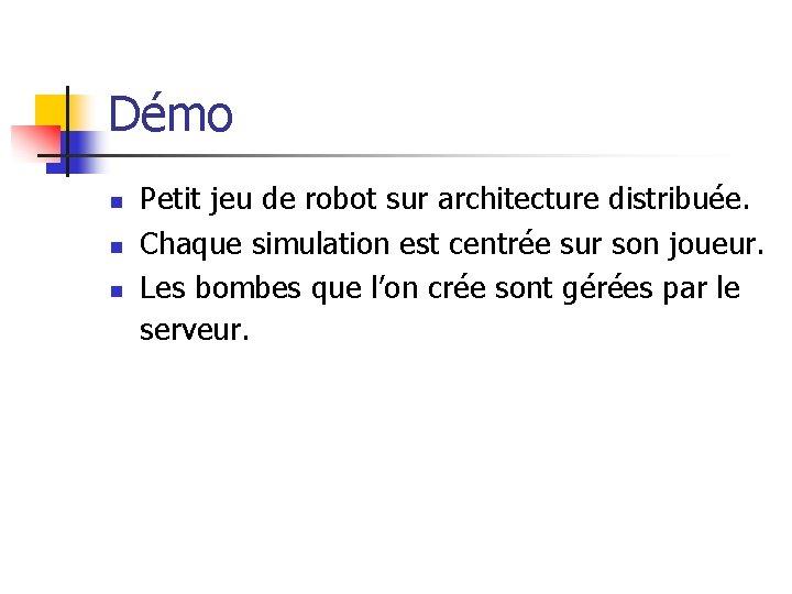 Démo n n n Petit jeu de robot sur architecture distribuée. Chaque simulation est