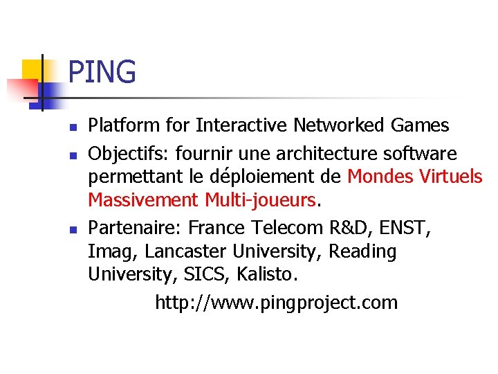PING n n n Platform for Interactive Networked Games Objectifs: fournir une architecture software