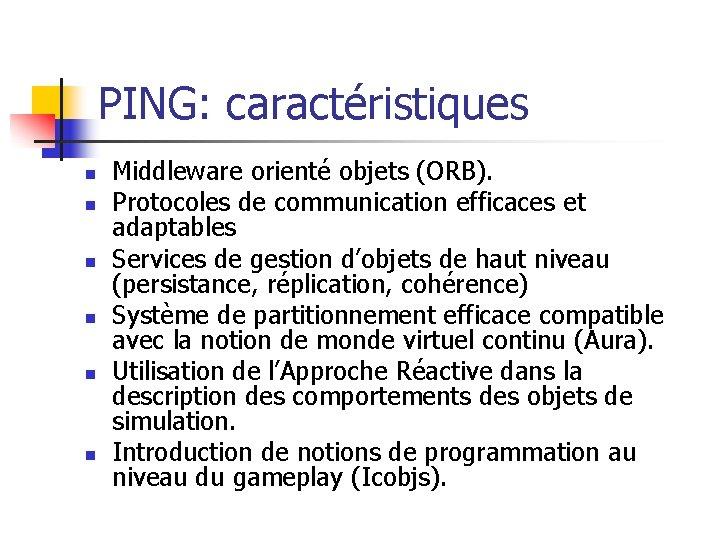 PING: caractéristiques n n n Middleware orienté objets (ORB). Protocoles de communication efficaces et