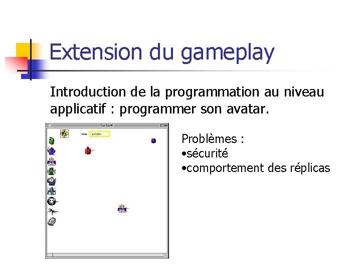 Extension du gameplay Introduction de la programmation au niveau applicatif : programmer son avatar.