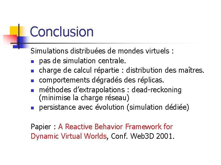 Conclusion Simulations distribuées de mondes virtuels : n pas de simulation centrale. n charge