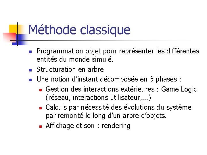 Méthode classique n n n Programmation objet pour représenter les différentes entités du monde