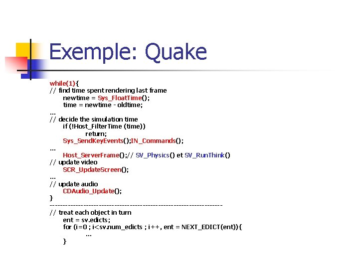 Exemple: Quake while(1){ // find time spent rendering last frame newtime = Sys_Float. Time();