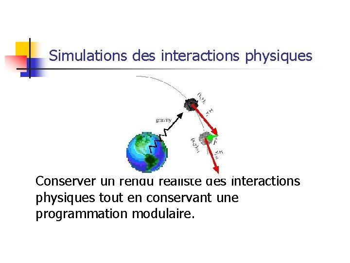 Simulations des interactions physiques Conserver un rendu réaliste des interactions physiques tout en conservant