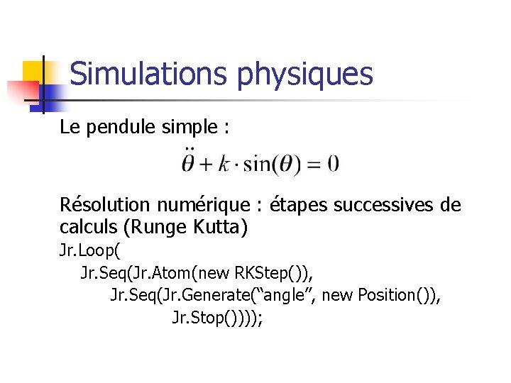 Simulations physiques Le pendule simple : Résolution numérique : étapes successives de calculs (Runge
