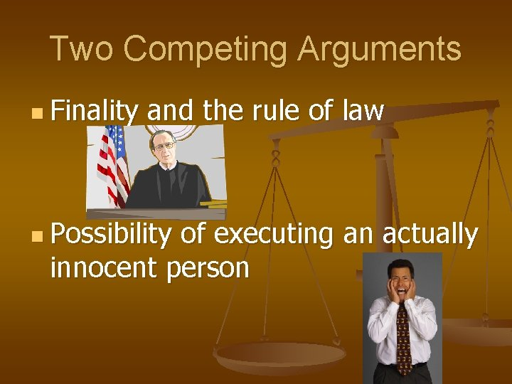 Two Competing Arguments n Finality and the rule of law n Possibility of executing