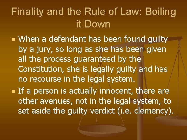 Finality and the Rule of Law: Boiling it Down n n When a defendant