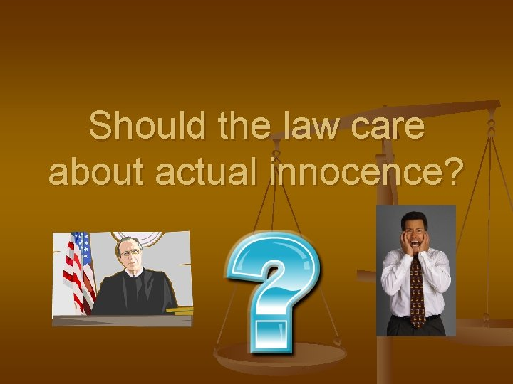 Should the law care about actual innocence?