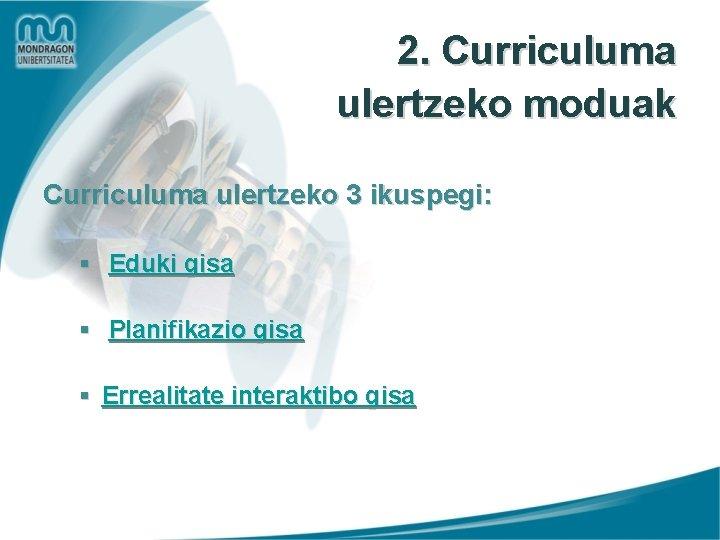 2. Curriculuma ulertzeko moduak Curriculuma ulertzeko 3 ikuspegi: § Eduki gisa § Planifikazio gisa