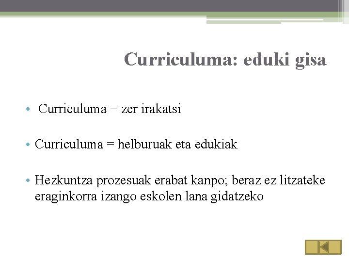 Curriculuma: eduki gisa • Curriculuma = zer irakatsi • Curriculuma = helburuak eta edukiak