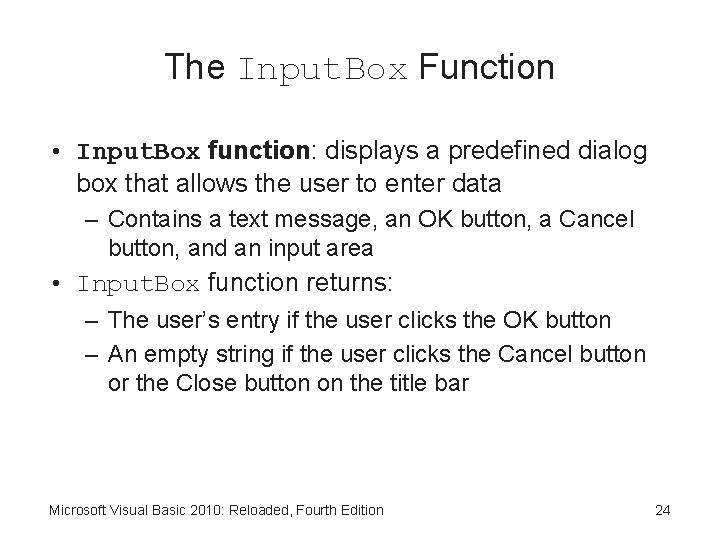 The Input. Box Function • Input. Box function: displays a predefined dialog box that