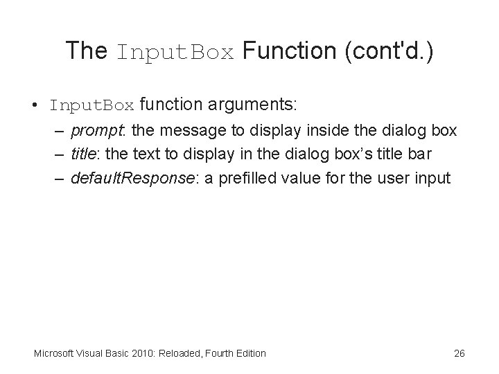 The Input. Box Function (cont'd. ) • Input. Box function arguments: – prompt: the