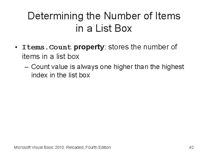 Determining the Number of Items in a List Box • Items. Count property: stores