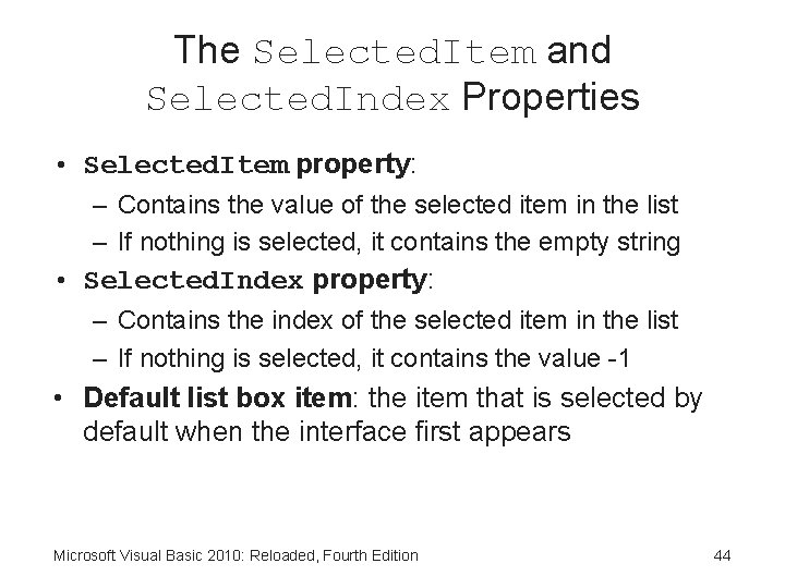 The Selected. Item and Selected. Index Properties • Selected. Item property: – Contains the