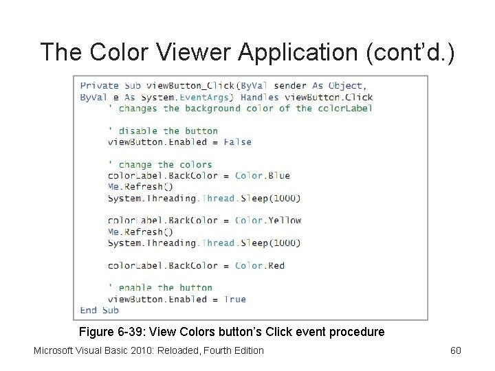 The Color Viewer Application (cont'd. ) Figure 6 -39: View Colors button's Click event