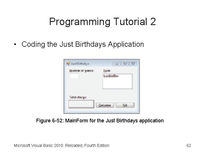 Programming Tutorial 2 • Coding the Just Birthdays Application Figure 6 -52: Main. Form