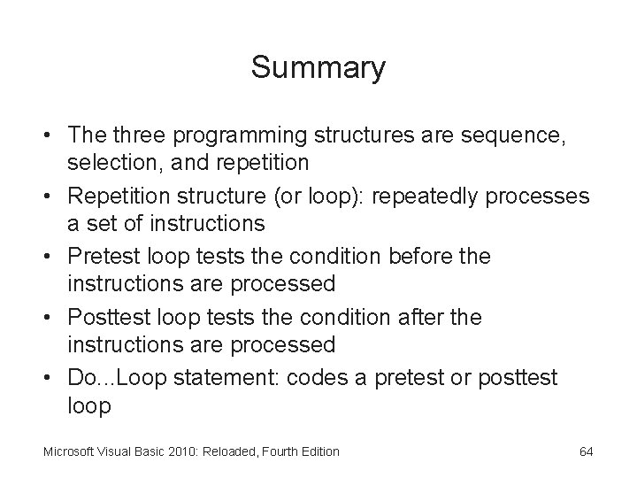 Summary • The three programming structures are sequence, selection, and repetition • Repetition structure