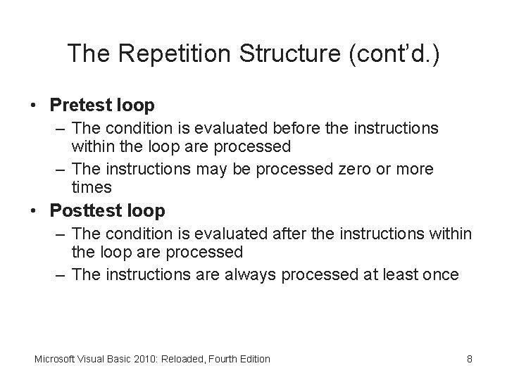 The Repetition Structure (cont'd. ) • Pretest loop – The condition is evaluated before