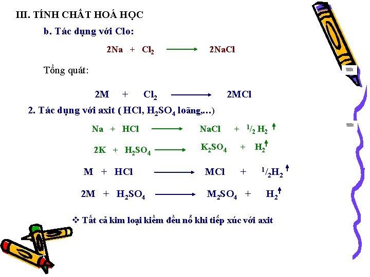 III. TÍNH CHẤT HOÁ HỌC b. Tác dụng với Clo: 2 Na + Cl