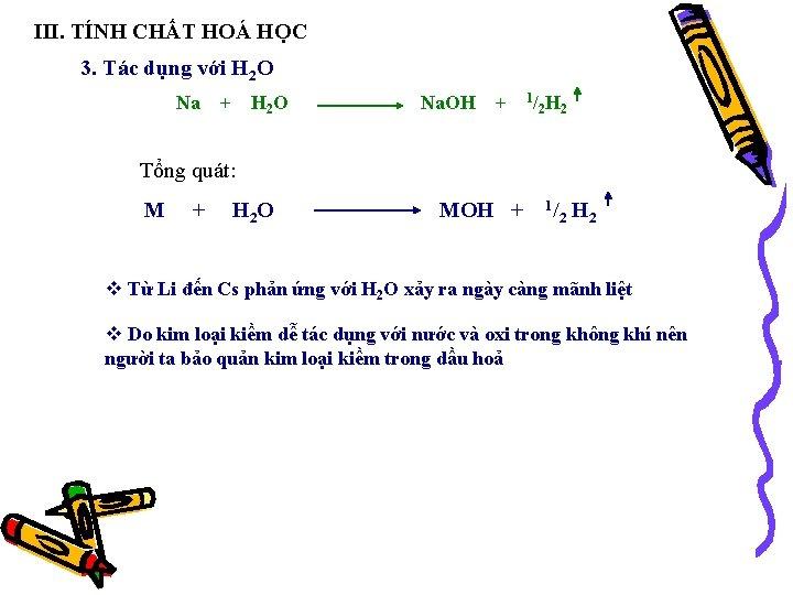 III. TÍNH CHẤT HOÁ HỌC 3. Tác dụng với H 2 O Na +
