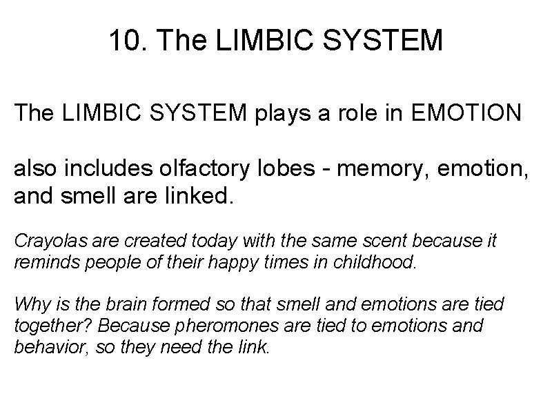 10. The LIMBIC SYSTEM plays a role in EMOTION also includes olfactory lobes -