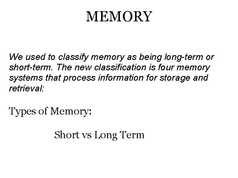 MEMORY We used to classify memory as being long-term or short-term. The new classification